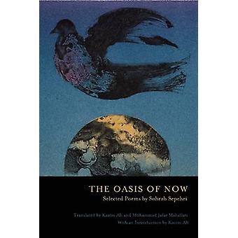 Oasis of Now de Sohrab Sepehri - Kazin Ali - Mohammad J. Mahallati -