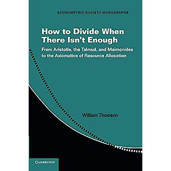 How to Divide When There Isn't Enough - From Aristotle - the Talmud -