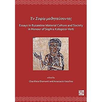 En Sofia mathitefsantes - Essays in Byzantine Material Culture and Soc