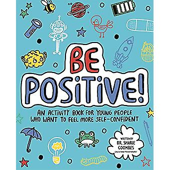 Be Positive! Mindful Kids - An activity book for young people who want