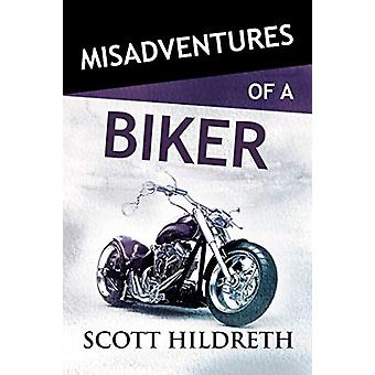 Misadventures of a Biker by Scott Hildreth - 9781642631968 Book