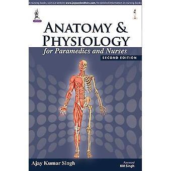 Anatomy and Physiology for Paramedics and Nurses by Ajay Kumar Singh