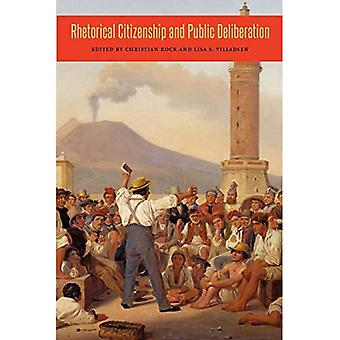 Rhetorical Citizenship and Public Deliberation (Rhetoric and Democratic Deliberation)