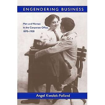 Engendering Business: Men and Women in the Corporate Office, 1870-1930