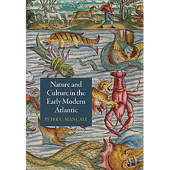Nature and Culture in the Early Modern Atlantic by Peter C Mancall