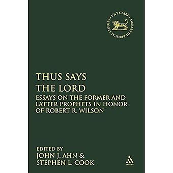 Thus Says the LORD: Essays� on the Former and Latter Prophets in Honor of Robert R. Wilson (The Library of Hebrew Bible/Old� Testament Studies)