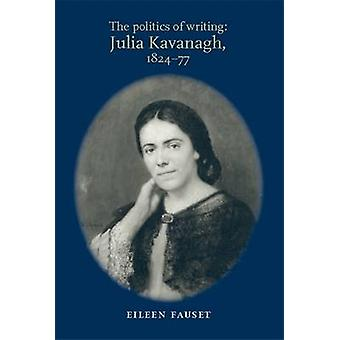 The Politics of Writing - Julia Kavanagh - 1824-77 by Eileen Fauset -