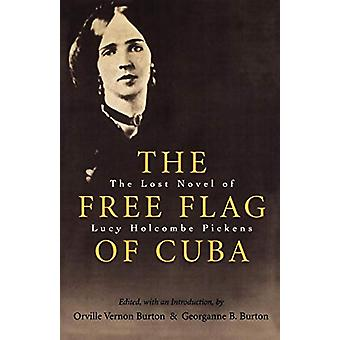 The Free Flag of Cuba - The Lost Novel of Lucy Holcombe Pickens by Orv
