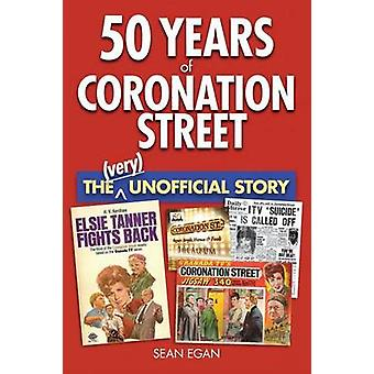 50 Years of Coronation Street - The (Very) Unofficial Story by Sean Eg