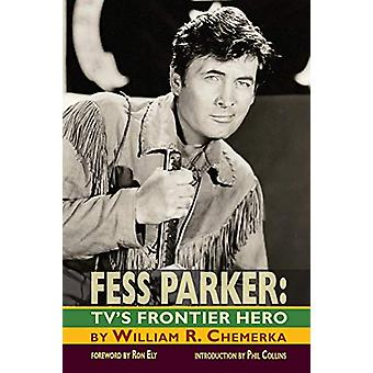 Fess Parker - TV's Frontier Hero by William R Chemerka - 9781593936556