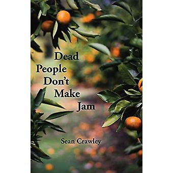 Dead People Don't Make Jam by Sean Crawley - 9781760418595 Book