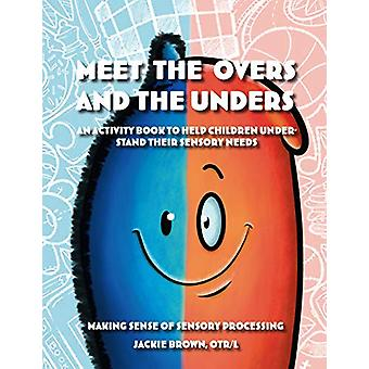Meet the Overs and the Unders - Making Sense of Sensory Processing - An