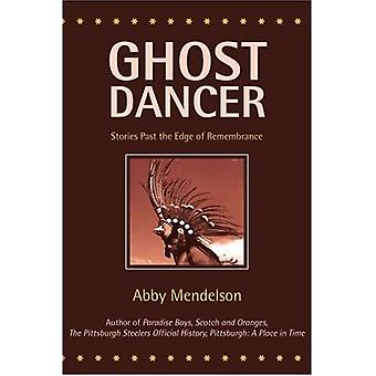 Ghost Dancer: Stories Past the Edge of Remembrance