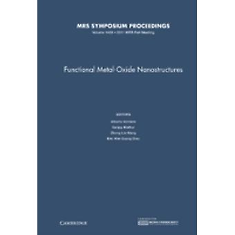 Functional MetalOxide Nanostructures Volume 1406 by Edited by Alberto Vomiero & Edited by Sanjay Mathur & Edited by Zhong Lin Wang & Edited by Eric Wei Guang Diau