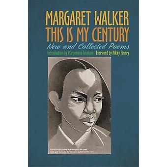 Este es mi siglo - nuevos y recogidos poemas de Margaret Walker - 9780
