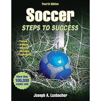 Voetbal - stappen tot succes (4e herziene editie) door Joseph A. Luxbacher
