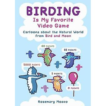 Birding Is My Favorite Video Game - Cartoons about the Natural World f