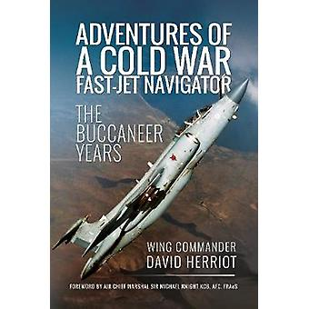 Adventures of a Cold War Fast-Jet Navigator - The Buccaneer Years by D