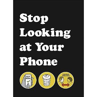 Stop Looking at Your Phone - A Helpful Guide by Stop Looking at Your P