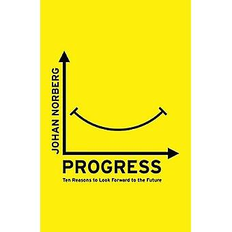 Fortschritt - zehn Gründe, Blick nach vorne in die Zukunft von Johan Norberg