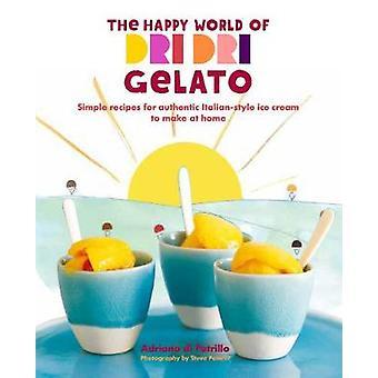 De blij wereld van Dri Dri Gelato - eenvoudige recepten voor authentieke Itali