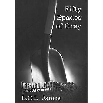 Fifty Spades of Grey by L. O. L. James - 9781925275070 Book