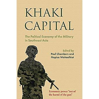 Khaki Capital - The Political Economy of the Military in Southeast Asi