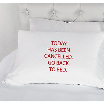 White with Red Today Has Been cancelled Go Back to Bed Novelty Pillowcase