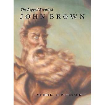 John Brown - The Legend Revisited by Merrill D. Petersen - 97808139213