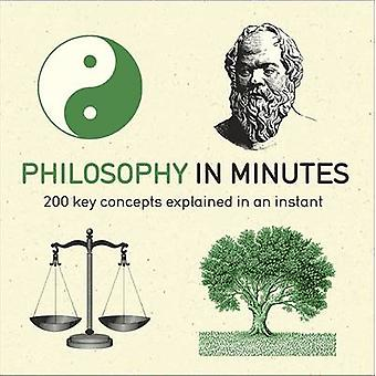 Philosophy in Minutes - 200 Key Concepts Explained in an Instant by Ma
