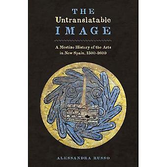 L'immagine intraducibile: Una storia di meticci delle arti nella nuova Spagna (Joe R. & Teresa Lozano Long Series in latino...