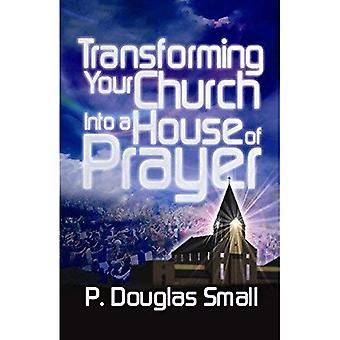 Transforming Your Church Into a House of Prayer: Revised Edition