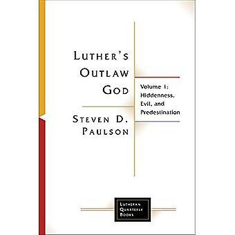 Luthers Outlaw God: Volume 1: Hiddenness, kwaad en verordinatie (Lutherse driemaandelijkse Books)
