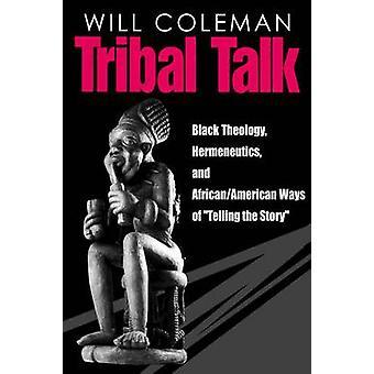 Hermenéutica de la teología negra tribal Talk y AfricanAmerican maneras de contar la historia de Coleman y William L.