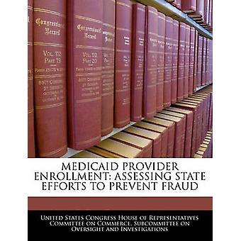 Medicaid Anbieter Anmeldung Beurteilung staatliche Bemühungen zur Verhinderung von Betrug durch Vereinigte Staaten Kongreß House of transpa