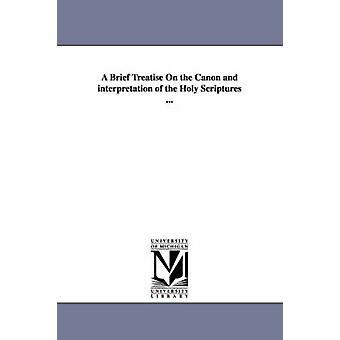 En kort avhandling på Canon och tolkning av de heliga skrifterna... av McClelland & Alexander