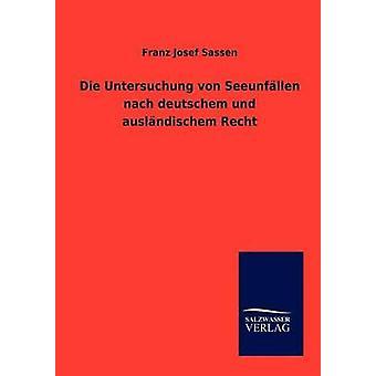 Die Untersuchung von Seeunfllen nach deutschem und auslndischem Recht af Sassen & Franz Josef