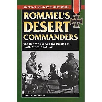 Rommel's Desert Commanders - The Men Who Served the Desert Fox - North