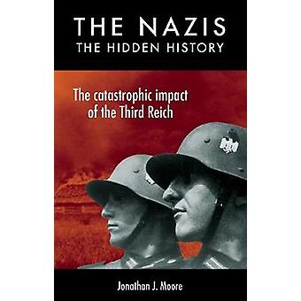 The Nazis - The Hidden History by Jonathan James Moore - 9781742579733