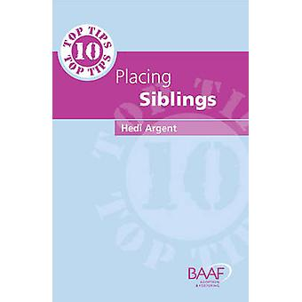 Ten Top Tips for Placing Siblings by Hedi Argent - 9781905664337 Book