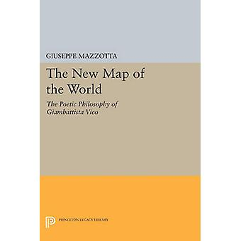 The New Map of the World - The Poetic Philosophy of Giambattista Vico