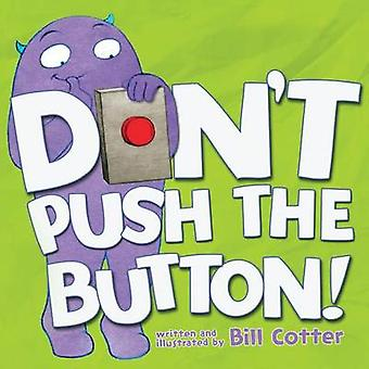 Don't Push the Button! by Bill Cotter - 9781492607632 Book