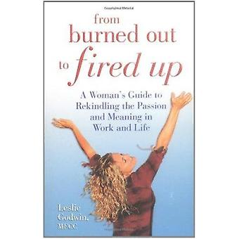 From Burned Out to Fired Up - A Woman's Guide to Rekindling the Passio