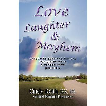 LIEFDE lachen MAYHEM verzorger Survival handleiding voor het leven met een persoon met dementie door Keith RN BS CDP & Cindy