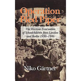Operation Pied Piper  The Wartime Evacuation of Schoolchildren from London and Berlin 193846 by Niko Gartner
