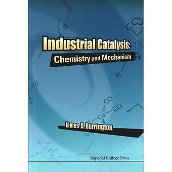 Industrial Catalysis Chemistry And Mechanism by James D. Burrington