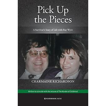 Pick Up the Pieces My Life With Ray Wyre by Richardson & Charmaine