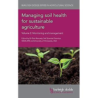 Managing Soil Health for Sustainable Agriculture Volume 2 Monitoring and Management by Reicosky & Don