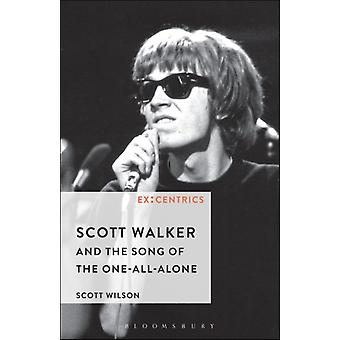 Scott Walker and the Song of the OneAllAlone de Scott Wilson