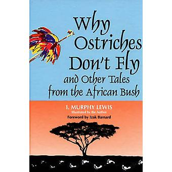 Why Ostriches Don't Fly and Other Tales from the African Bush by Iren